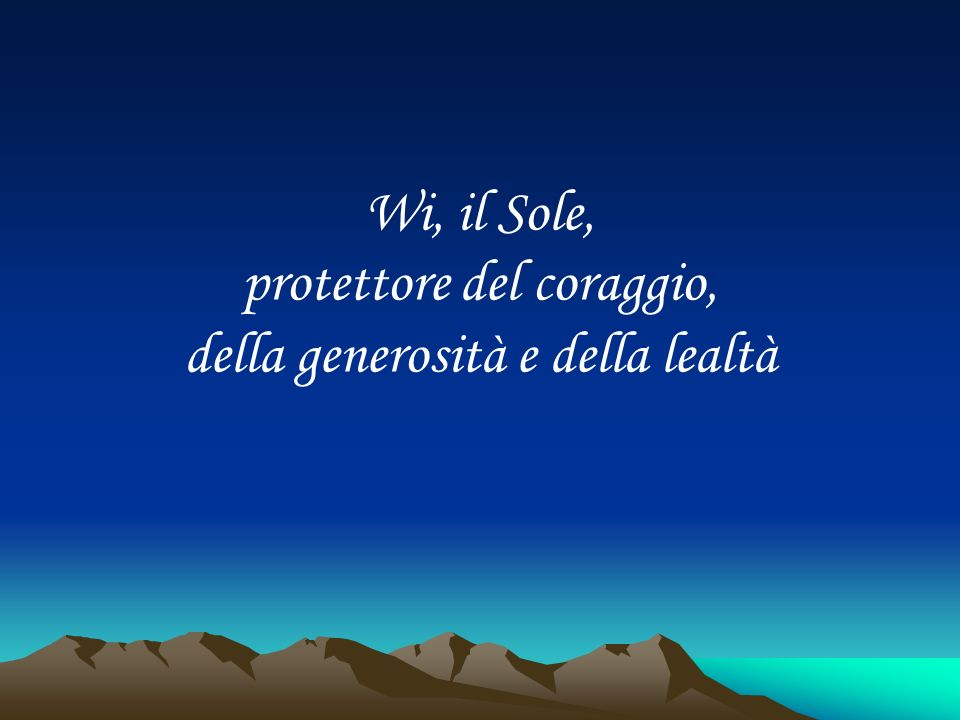 Wi, il Sole, protettore del coraggio, della generosità e della lealtà