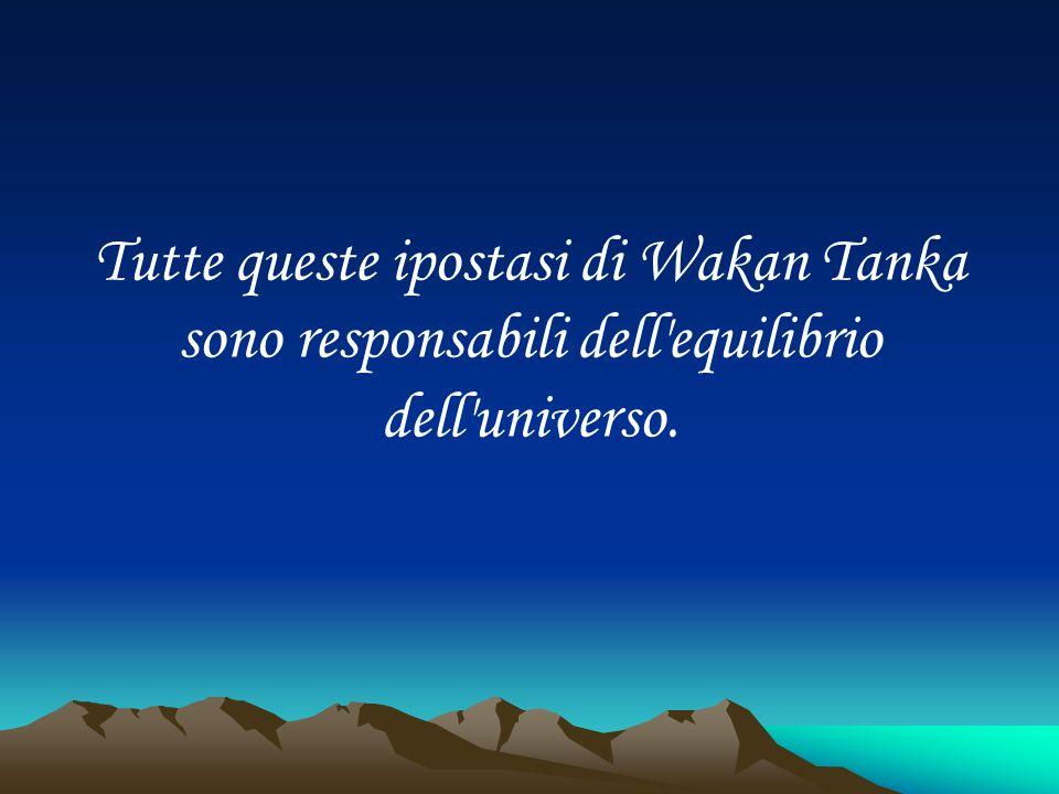 Tutte queste ipostasi di Wakan Tanka sono responsabili dell equilibrio dell universo.