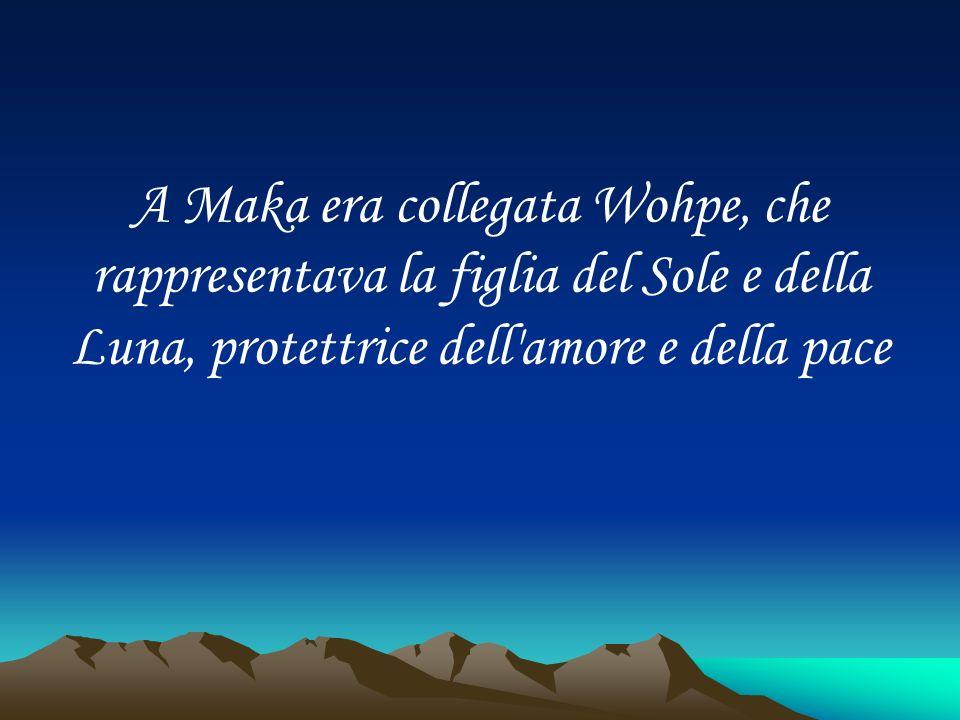 A Maka era collegata Wohpe, che rappresentava la figlia del Sole e della Luna, protettrice dell amore e della pace