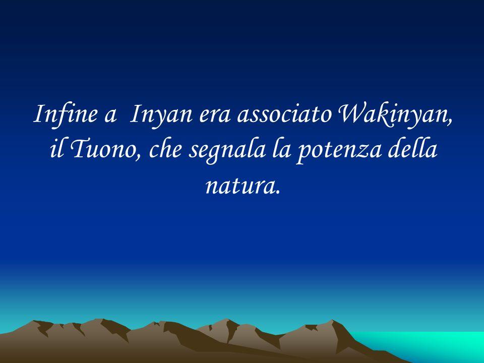 Infine a Inyan era associato Wakinyan, il Tuono, che segnala la potenza della natura.