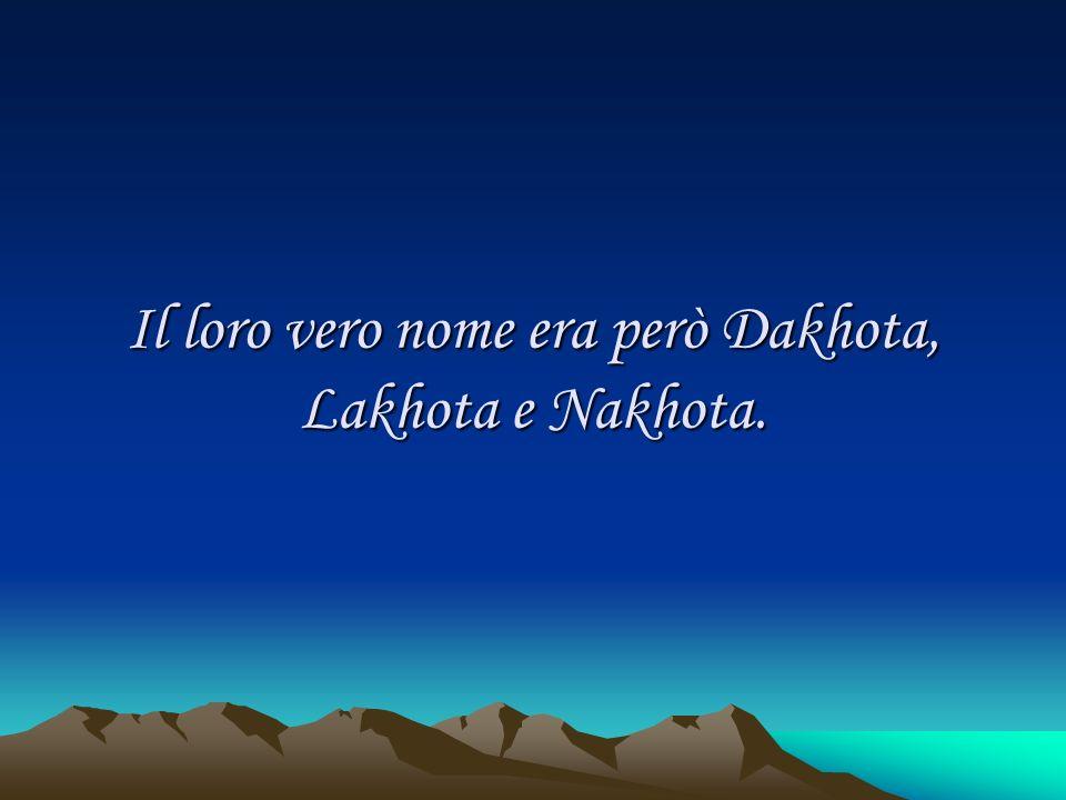 Il loro vero nome era però Dakhota, Lakhota e Nakhota.