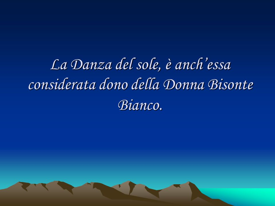 La Danza del sole, è anch'essa considerata dono della Donna Bisonte Bianco.
