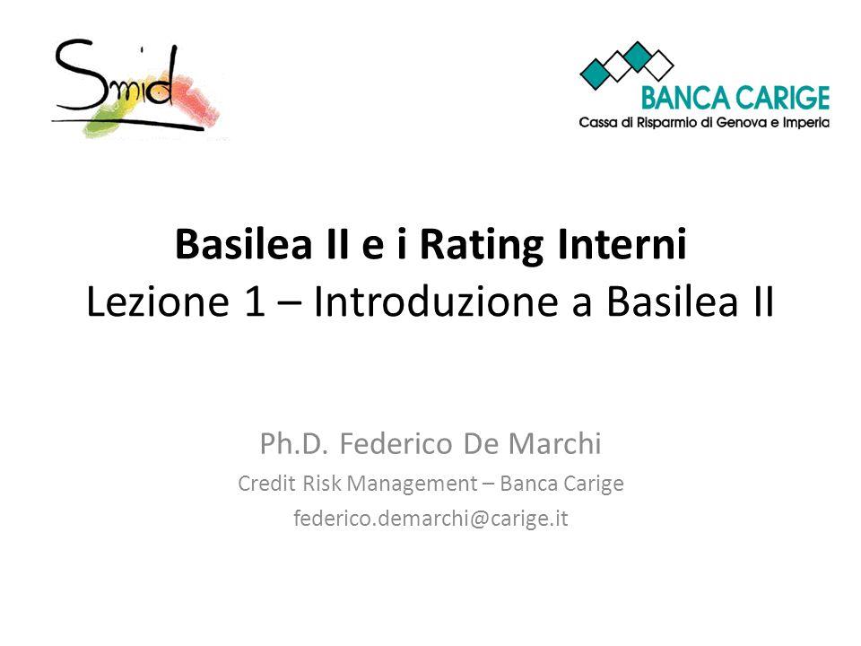 Basilea II e i Rating Interni Lezione 1 – Introduzione a Basilea II