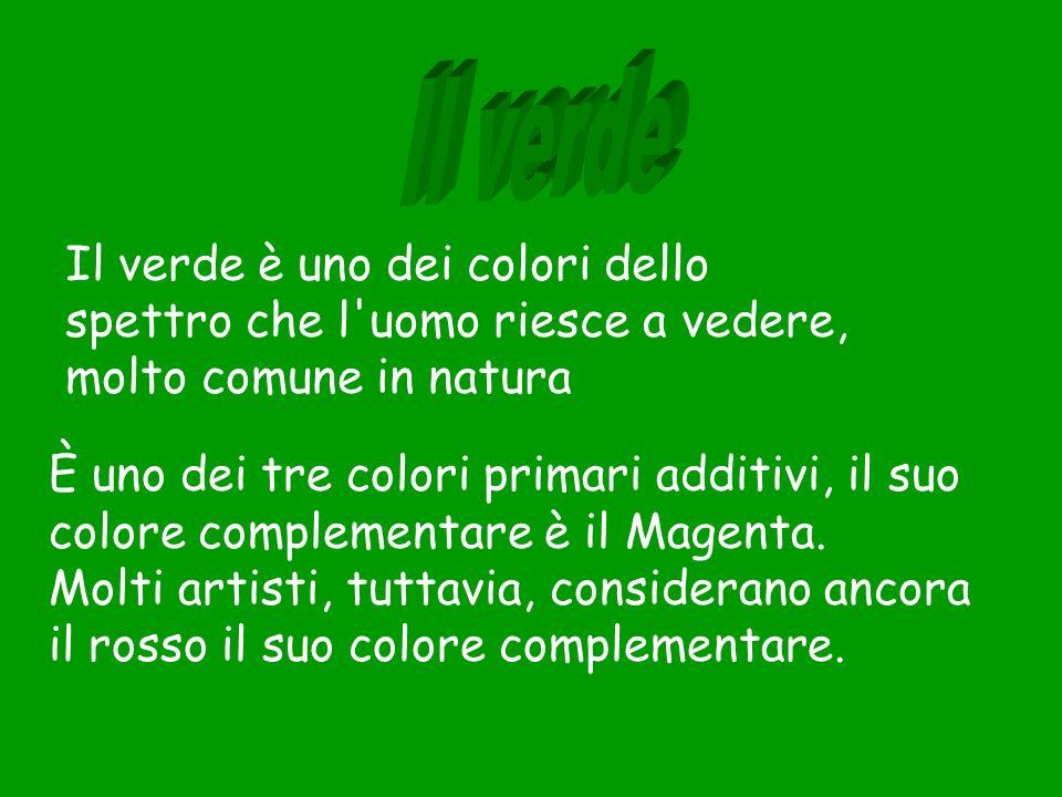 Il verde Il verde è uno dei colori dello spettro che l uomo riesce a vedere, molto comune in natura.