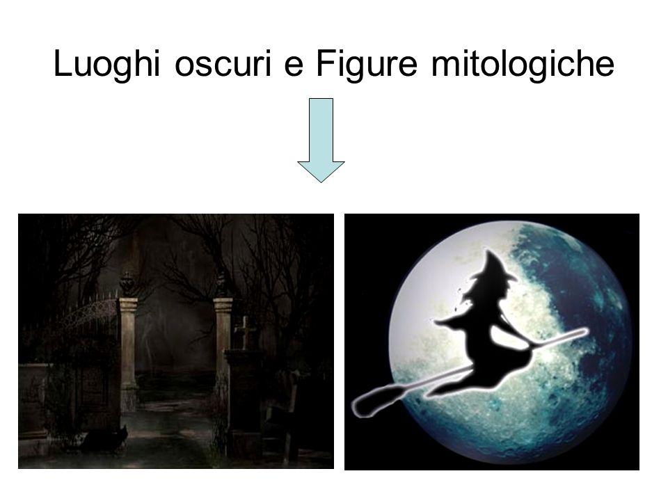 Luoghi oscuri e Figure mitologiche