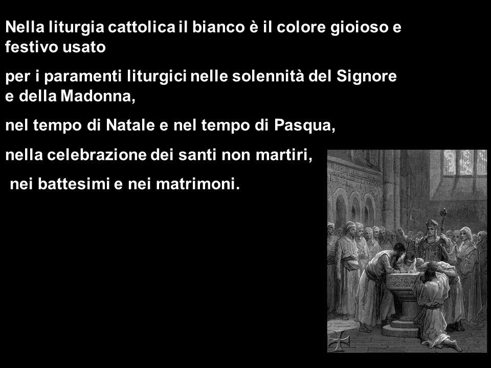 Nella liturgia cattolica il bianco è il colore gioioso e festivo usato