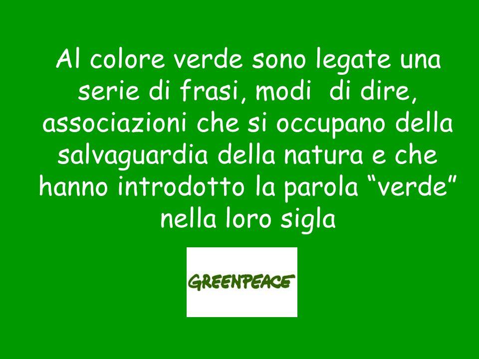 Al colore verde sono legate una serie di frasi, modi di dire, associazioni che si occupano della salvaguardia della natura e che hanno introdotto la parola verde nella loro sigla