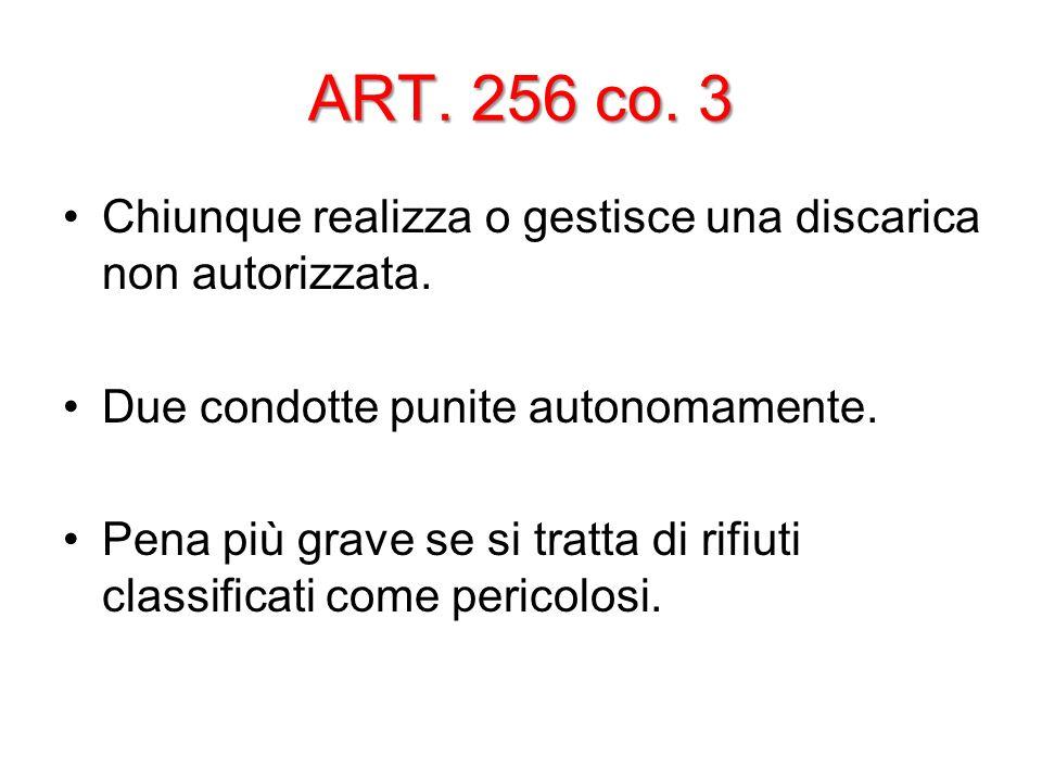 ART. 256 co. 3 Chiunque realizza o gestisce una discarica non autorizzata. Due condotte punite autonomamente.
