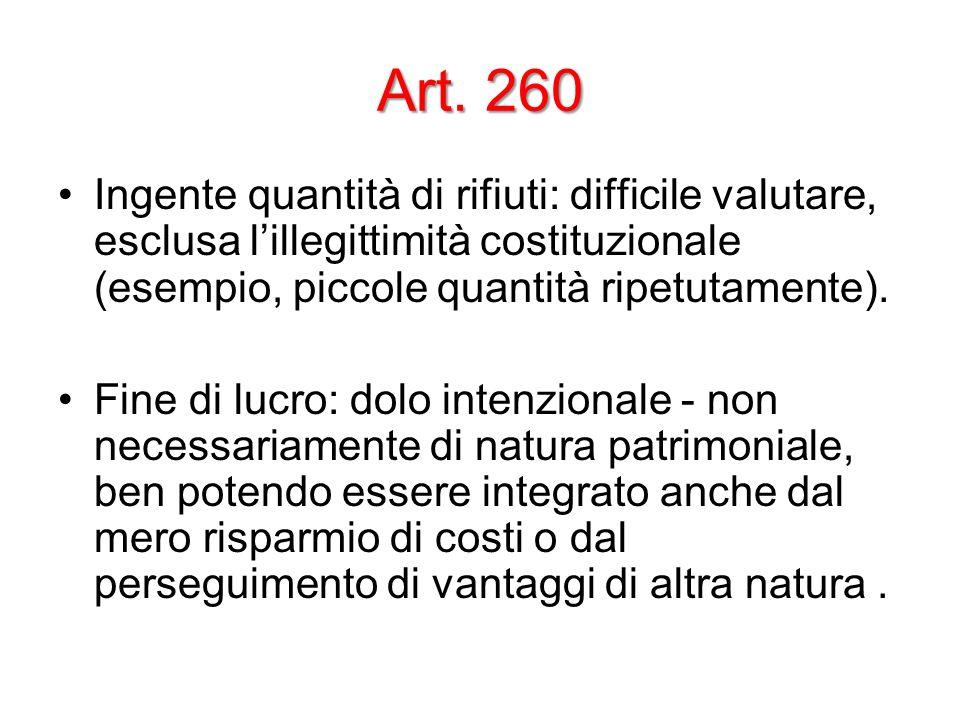 Art. 260 Ingente quantità di rifiuti: difficile valutare, esclusa l'illegittimità costituzionale (esempio, piccole quantità ripetutamente).