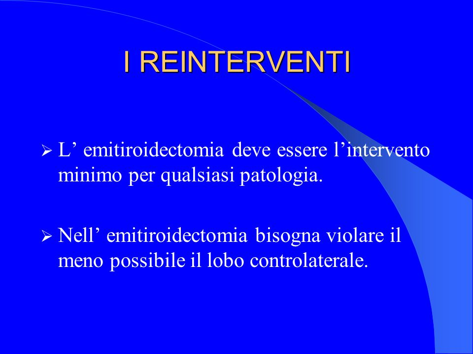 I REINTERVENTIL' emitiroidectomia deve essere l'intervento minimo per qualsiasi patologia.