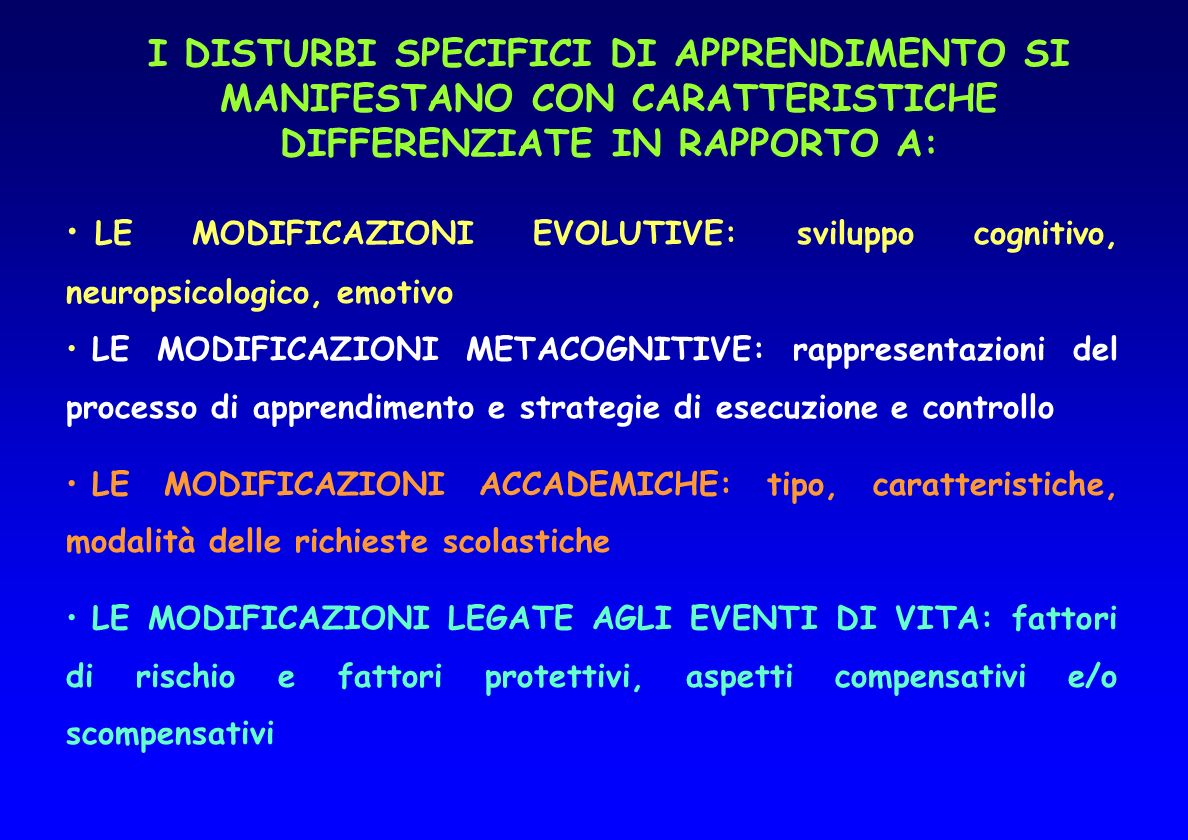 I DISTURBI SPECIFICI DI APPRENDIMENTO SI MANIFESTANO CON CARATTERISTICHE DIFFERENZIATE IN RAPPORTO A: