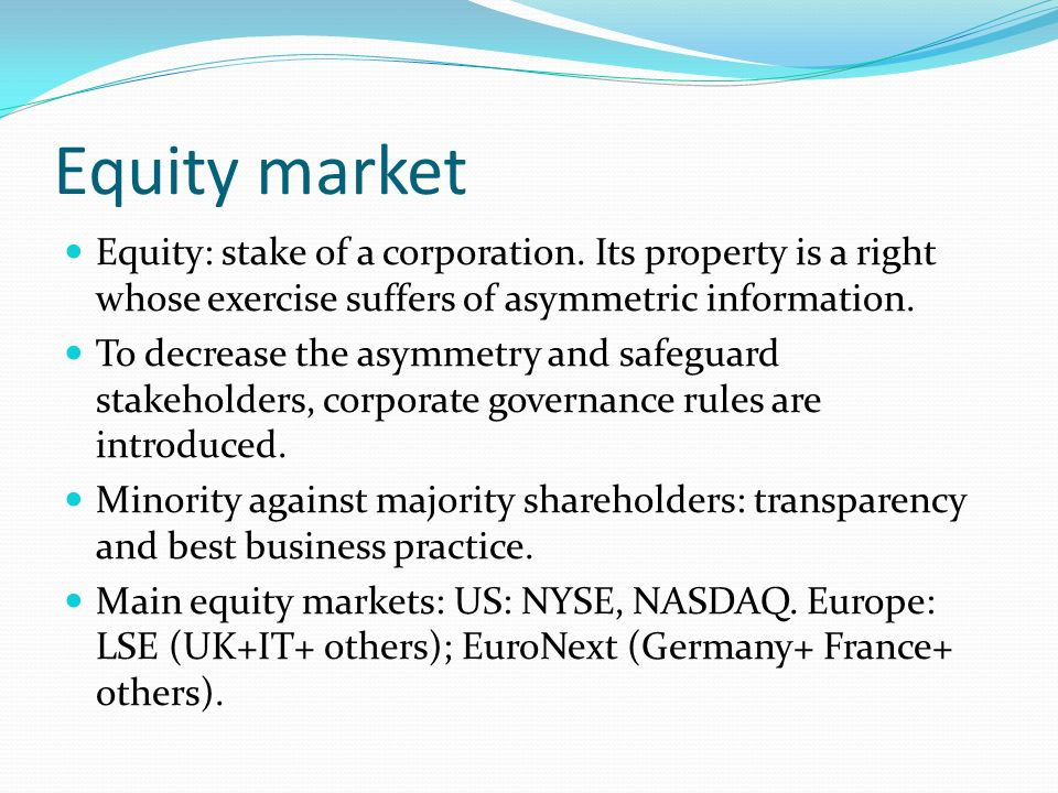 Equity market Equity: stake of a corporation. Its property is a right whose exercise suffers of asymmetric information.