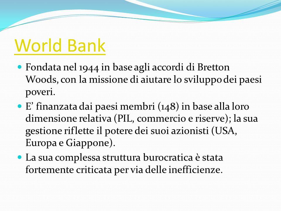 World BankFondata nel 1944 in base agli accordi di Bretton Woods, con la missione di aiutare lo sviluppo dei paesi poveri.