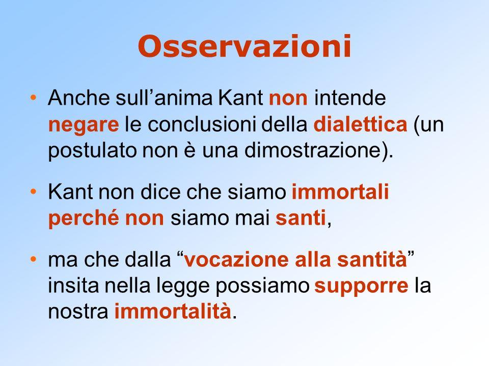 Osservazioni Anche sull'anima Kant non intende negare le conclusioni della dialettica (un postulato non è una dimostrazione).
