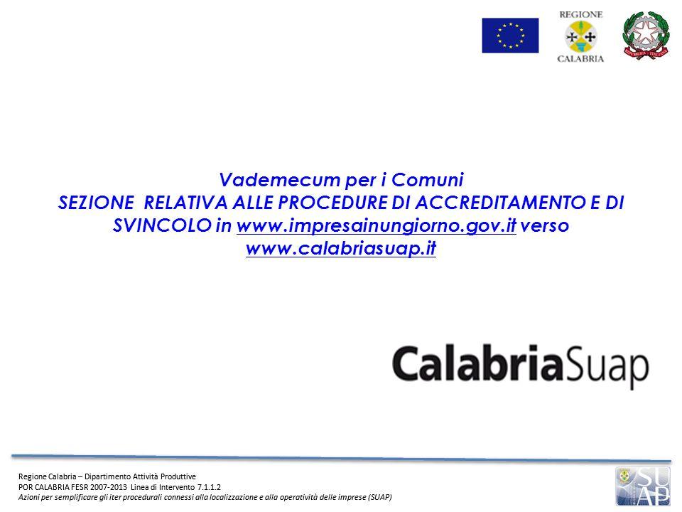 Vademecum per i Comuni SEZIONE RELATIVA ALLE PROCEDURE DI ACCREDITAMENTO E DI SVINCOLO in www.impresainungiorno.gov.it verso www.calabriasuap.it