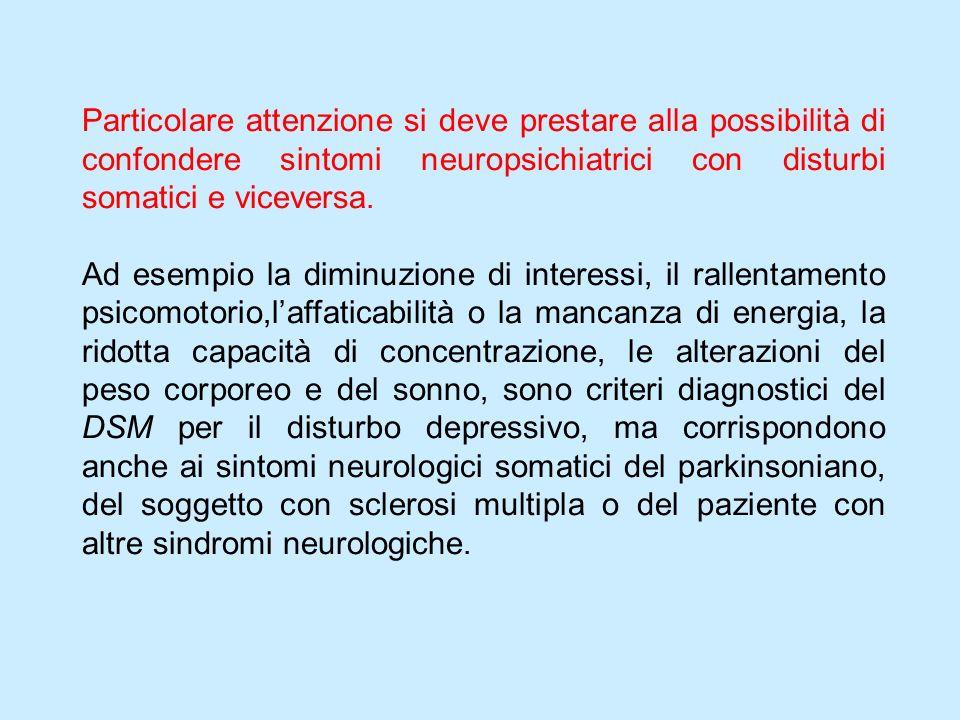 Particolare attenzione si deve prestare alla possibilità di confondere sintomi neuropsichiatrici con disturbi somatici e viceversa.