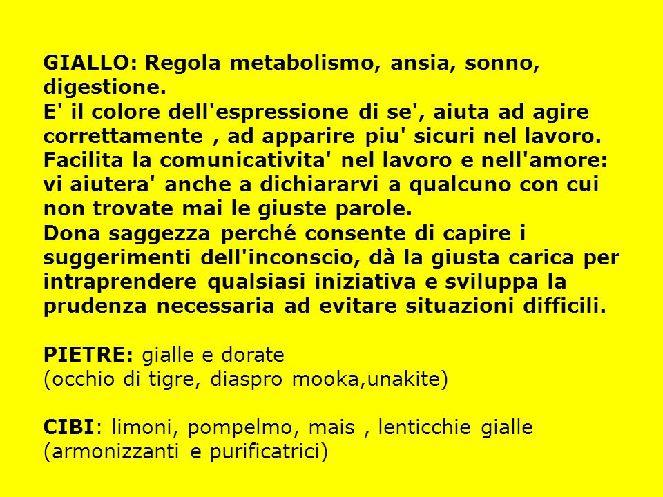 GIALLO: Regola metabolismo, ansia, sonno, digestione.