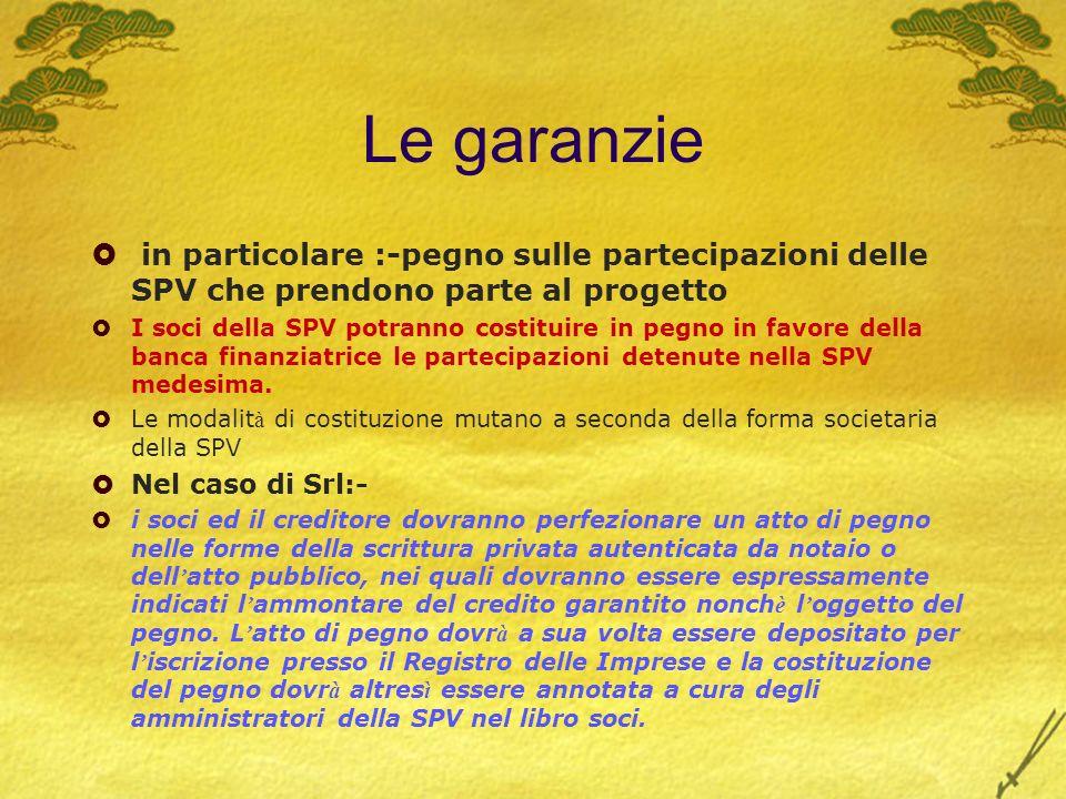 Le garanzie in particolare :-pegno sulle partecipazioni delle SPV che prendono parte al progetto.