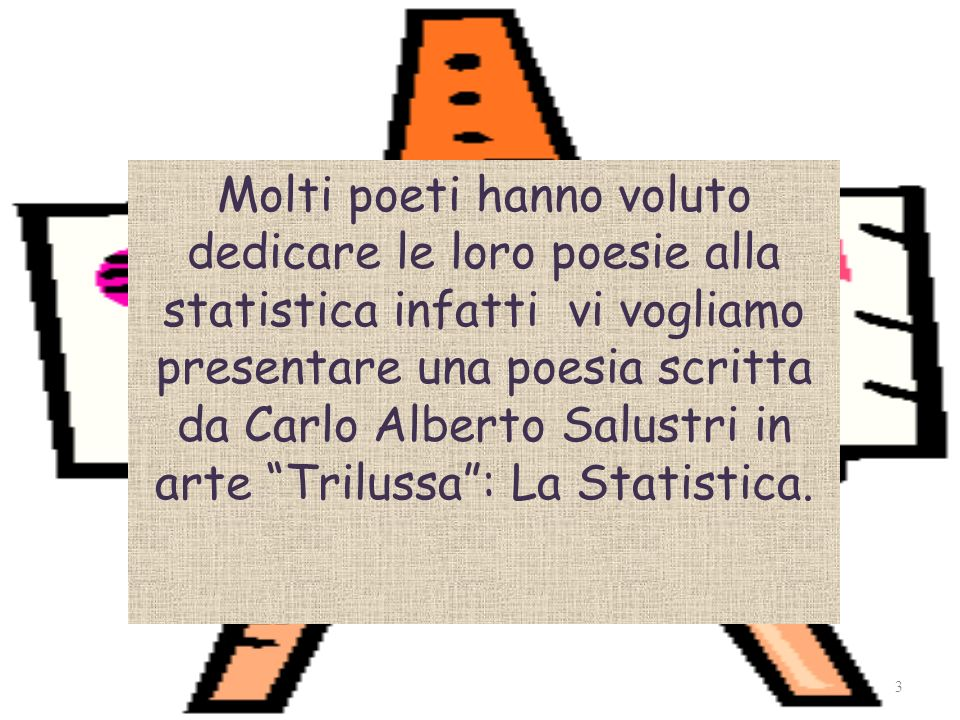 Molti poeti hanno voluto dedicare le loro poesie alla statistica infatti vi vogliamo presentare una poesia scritta da Carlo Alberto Salustri in arte Trilussa : La Statistica.
