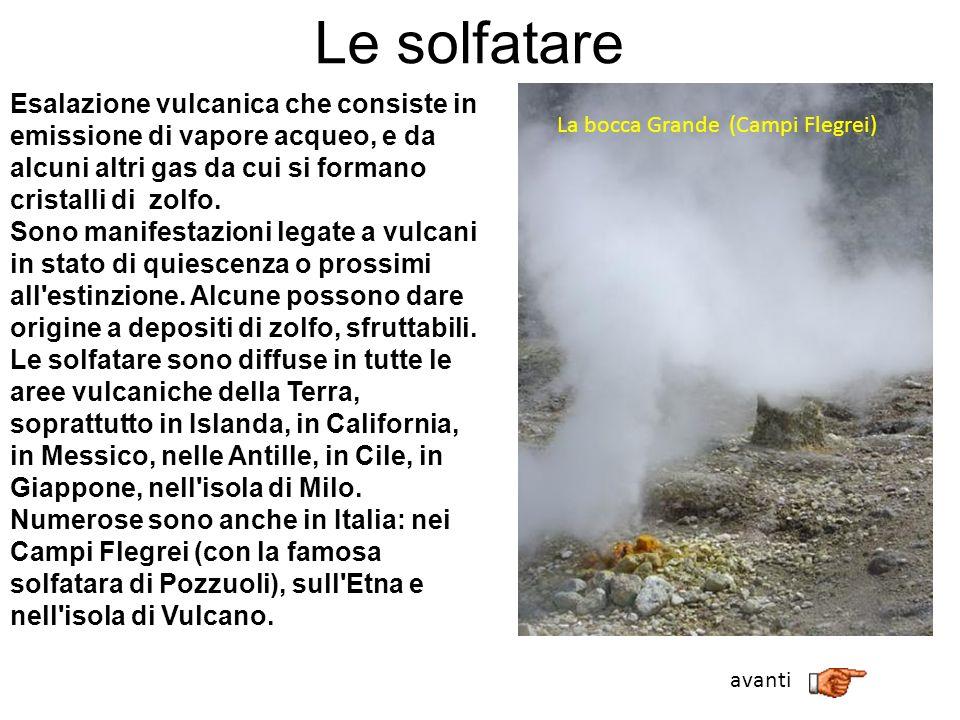 Le solfatare Esalazione vulcanica che consiste in emissione di vapore acqueo, e da alcuni altri gas da cui si formano cristalli di zolfo.