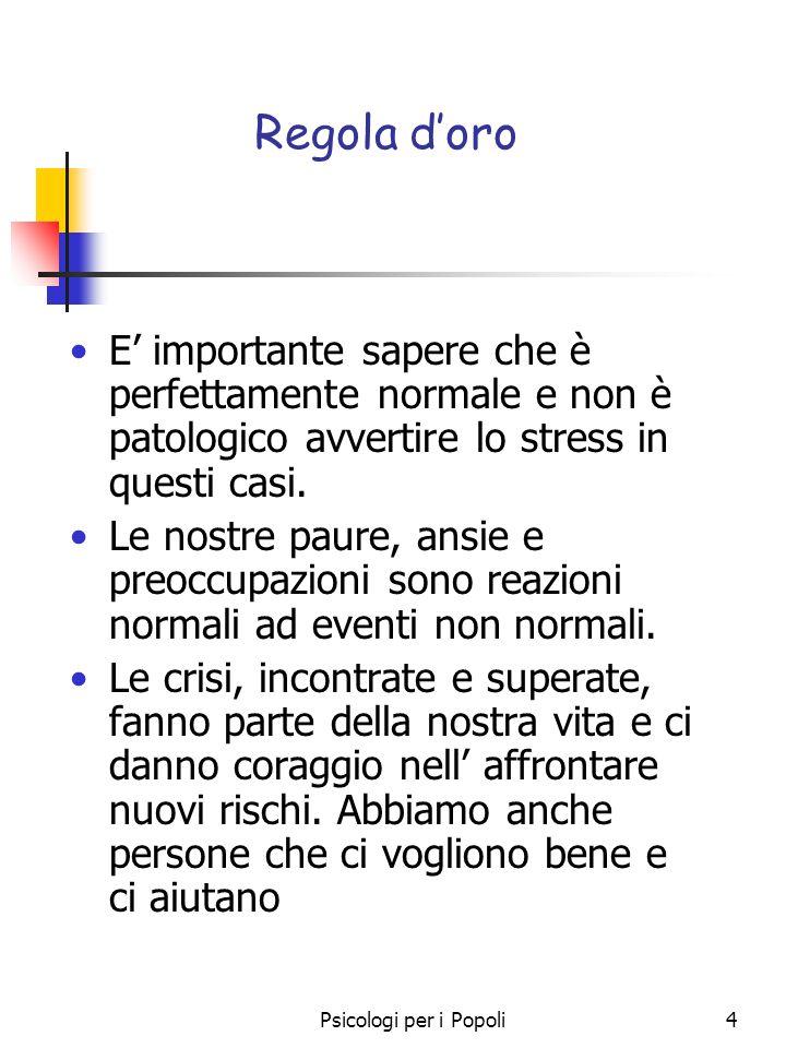 Regola d'oro E' importante sapere che è perfettamente normale e non è patologico avvertire lo stress in questi casi.
