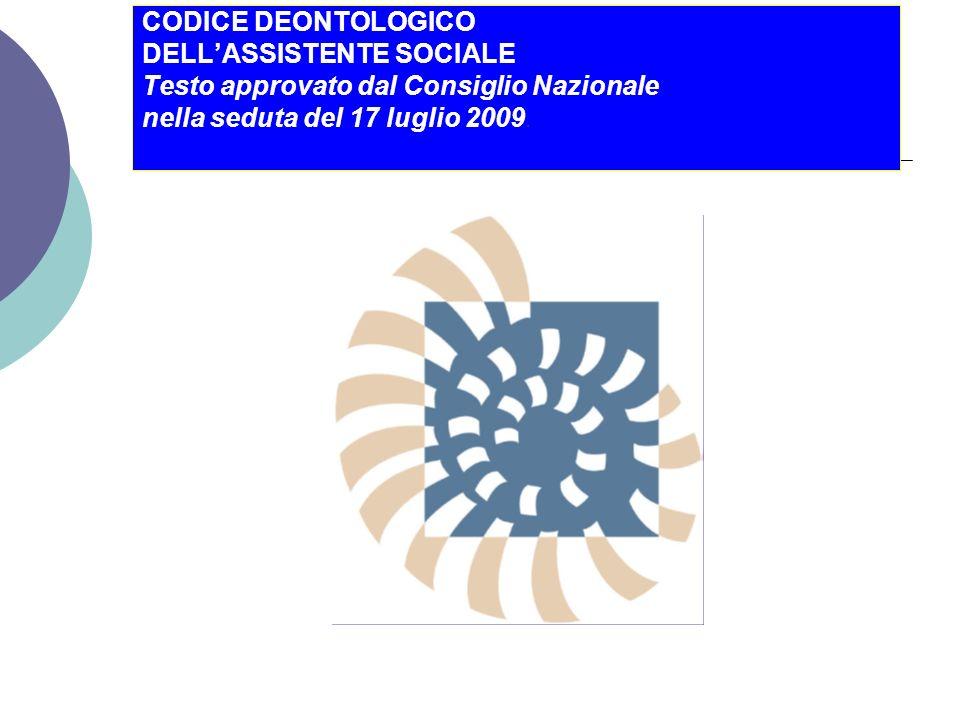 CODICE DEONTOLOGICO DELL'ASSISTENTE SOCIALE Testo approvato dal Consiglio Nazionale nella seduta del 17 luglio 2009.