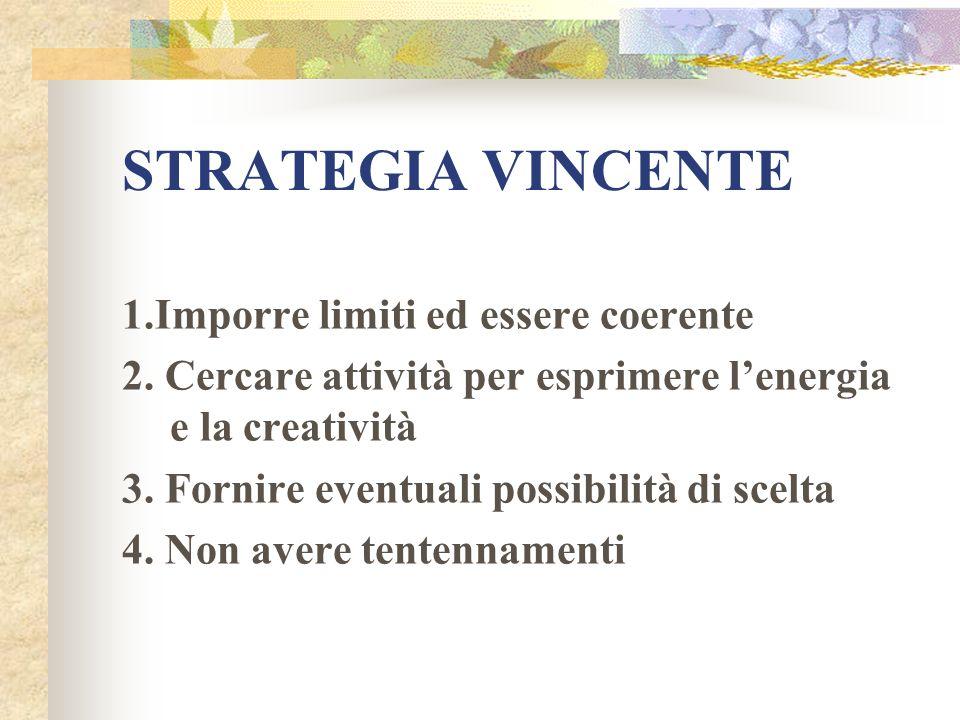 STRATEGIA VINCENTE 1.Imporre limiti ed essere coerente