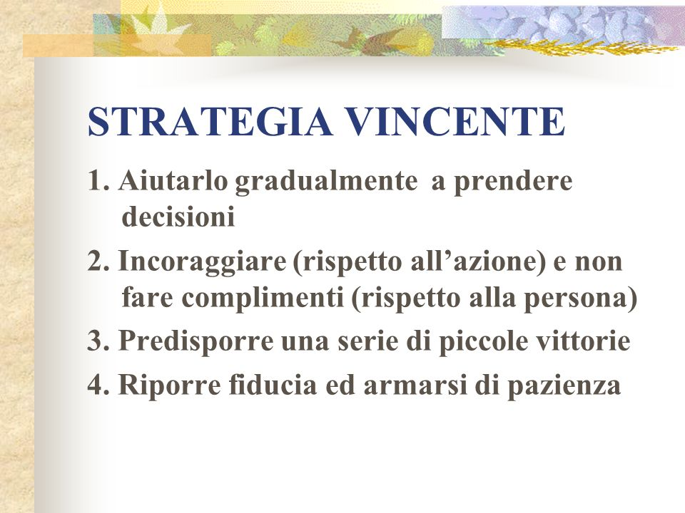 STRATEGIA VINCENTE 1. Aiutarlo gradualmente a prendere decisioni