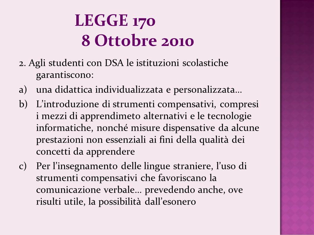 LEGGE 170 8 Ottobre 2010 2. Agli studenti con DSA le istituzioni scolastiche garantiscono: una didattica individualizzata e personalizzata…