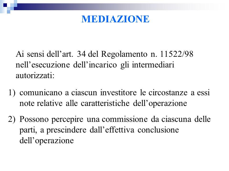 MEDIAZIONE Ai sensi dell'art. 34 del Regolamento n. 11522/98 nell'esecuzione dell'incarico gli intermediari autorizzati: