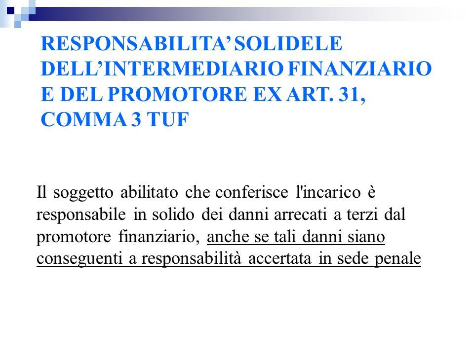 RESPONSABILITA' SOLIDELE DELL'INTERMEDIARIO FINANZIARIO E DEL PROMOTORE EX ART. 31, COMMA 3 TUF