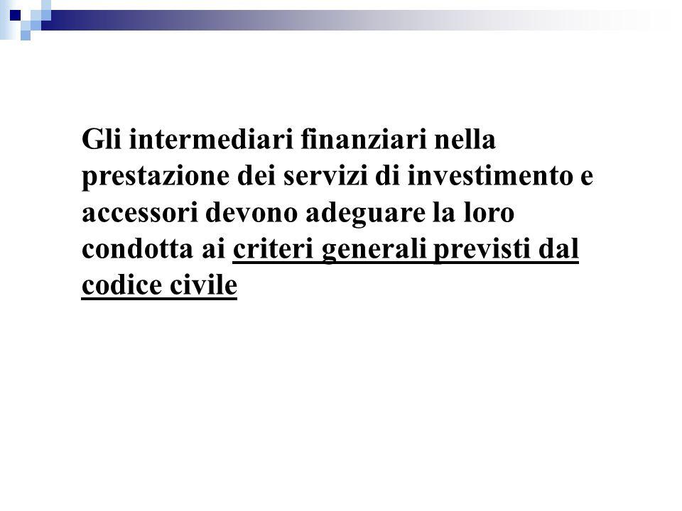 Gli intermediari finanziari nella prestazione dei servizi di investimento e accessori devono adeguare la loro condotta ai criteri generali previsti dal codice civile