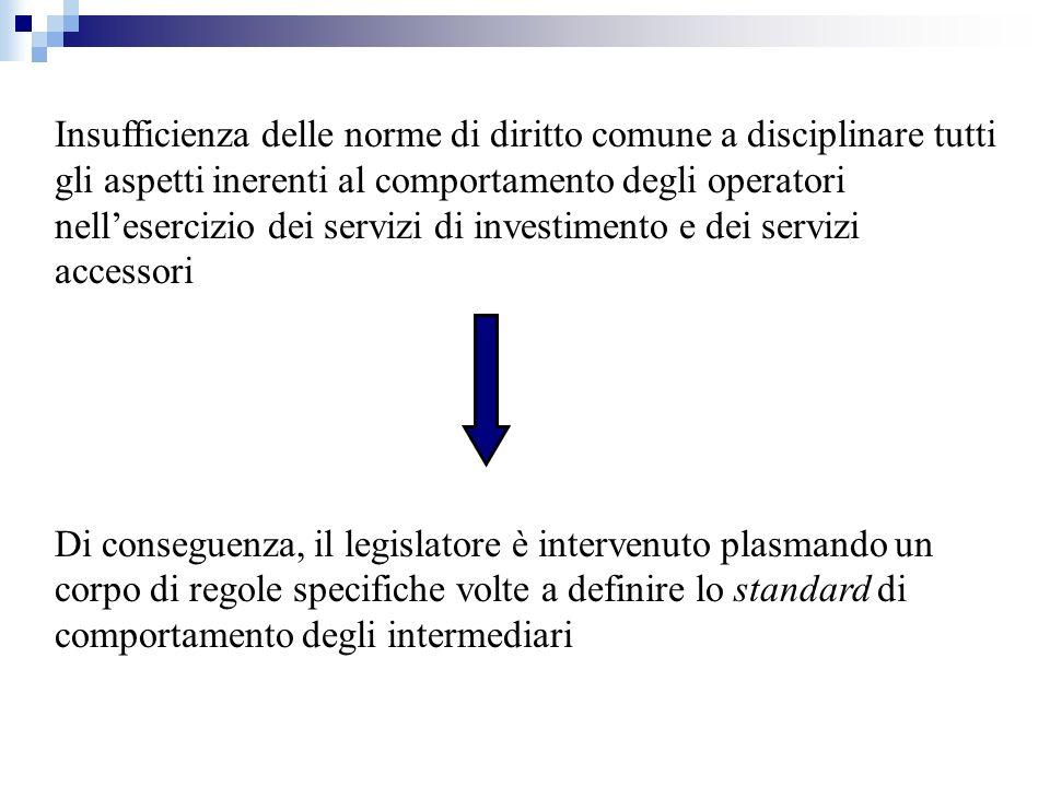 Insufficienza delle norme di diritto comune a disciplinare tutti gli aspetti inerenti al comportamento degli operatori nell'esercizio dei servizi di investimento e dei servizi accessori