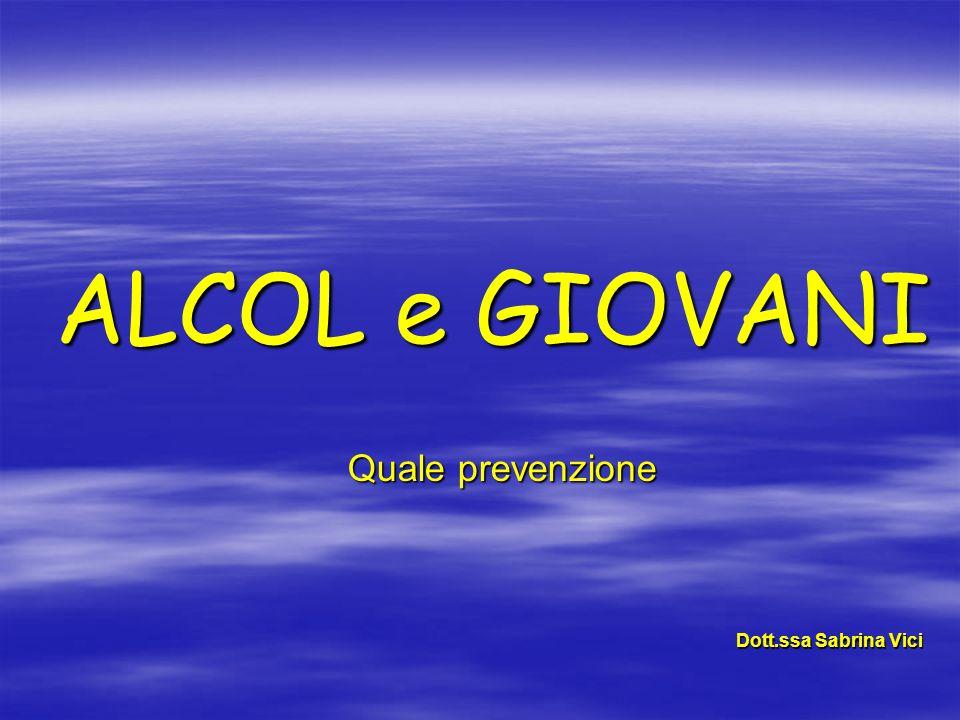 ALCOL e GIOVANI Quale prevenzione Dott.ssa Sabrina Vici