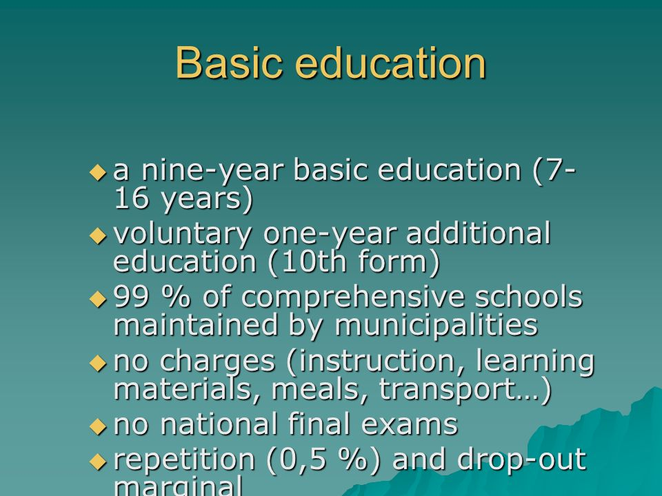 Basic education a nine-year basic education (7-16 years)