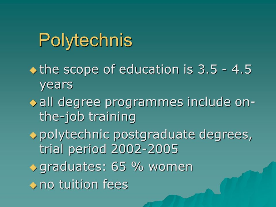 Polytechnis the scope of education is 3.5 - 4.5 years