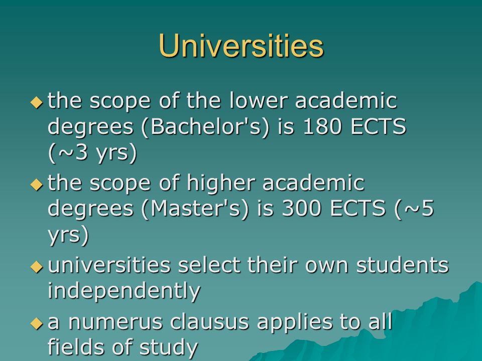 Universitiesthe scope of the lower academic degrees (Bachelor s) is 180 ECTS (~3 yrs)