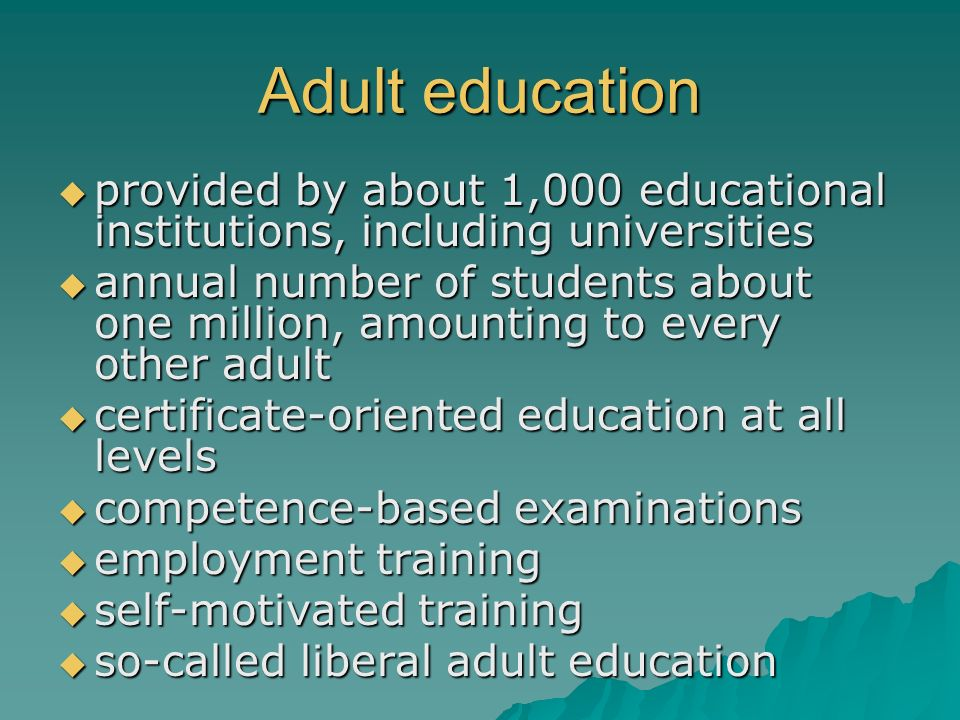 Adult education provided by about 1,000 educational institutions, including universities.