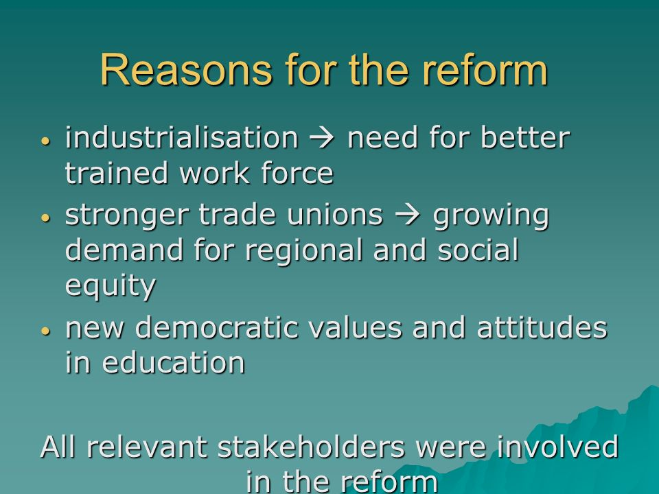 Reasons for the reformindustrialisation  need for better trained work force. stronger trade unions  growing demand for regional and social equity.