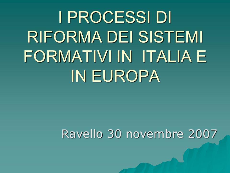 I PROCESSI DI RIFORMA DEI SISTEMI FORMATIVI IN ITALIA E IN EUROPA
