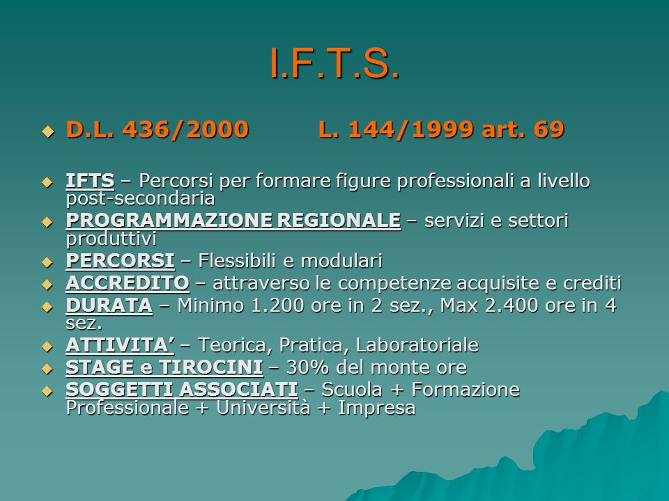 I.F.T.S.D.L. 436/2000 L. 144/1999 art. 69. IFTS – Percorsi per formare figure professionali a livello post-secondaria.
