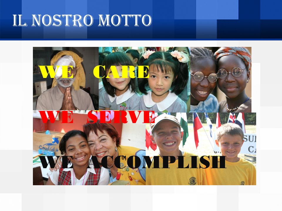 Il nostro motto WE CARE WE SERVE WE ACCOMPLISH