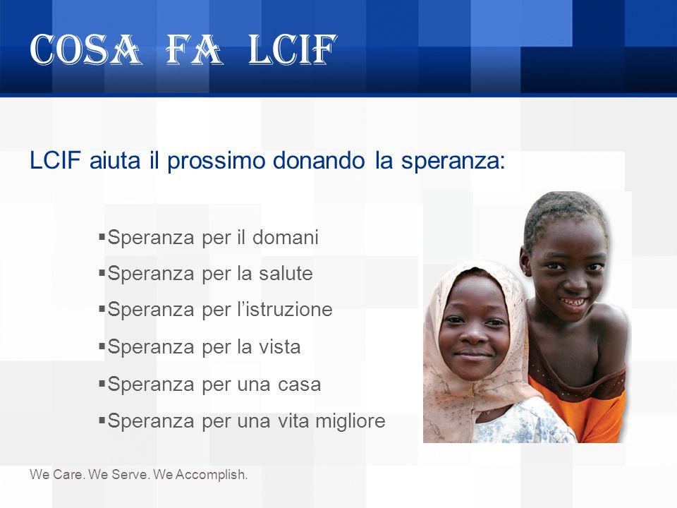 Cosa fa LCIF LCIF aiuta il prossimo donando la speranza: