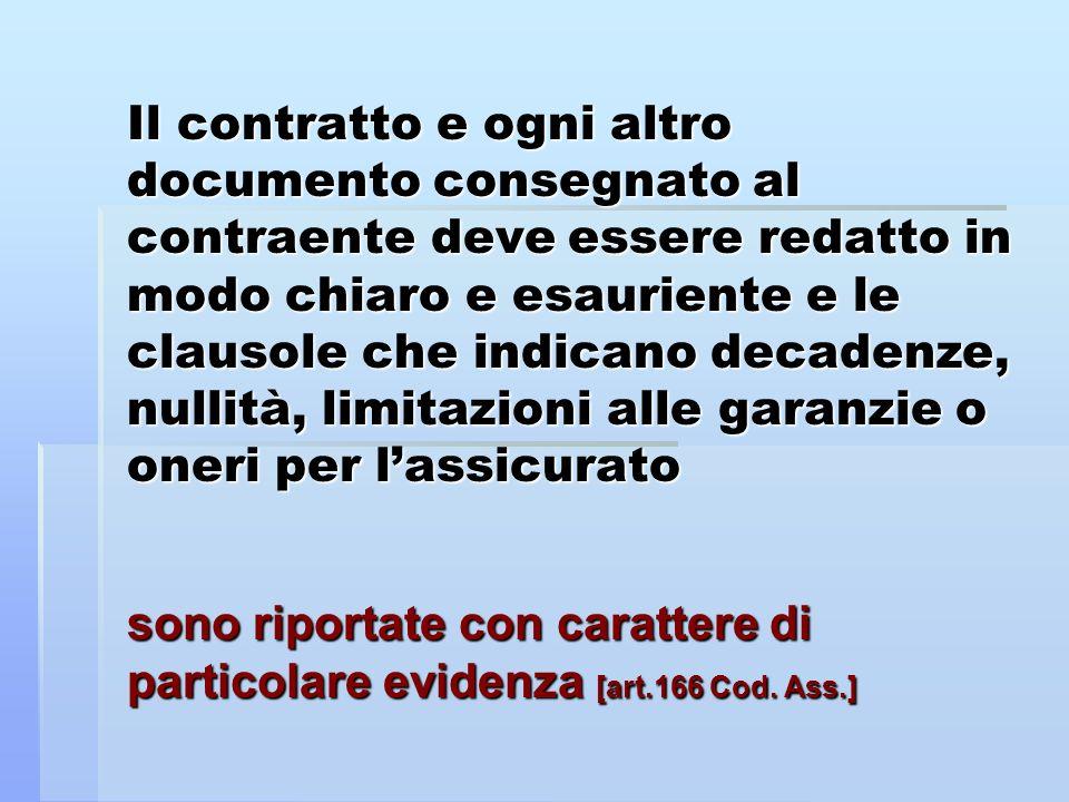 Il contratto e ogni altro documento consegnato al contraente deve essere redatto in modo chiaro e esauriente e le clausole che indicano decadenze, nullità, limitazioni alle garanzie o oneri per l'assicurato