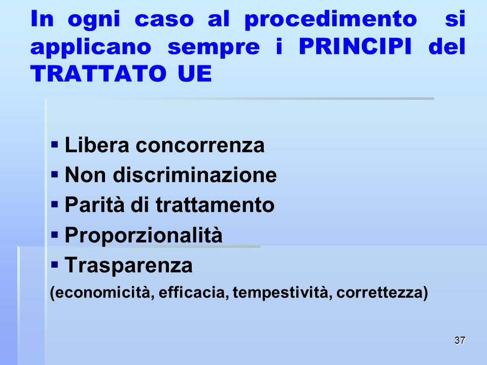 In ogni caso al procedimento si applicano sempre i PRINCIPI del TRATTATO UE