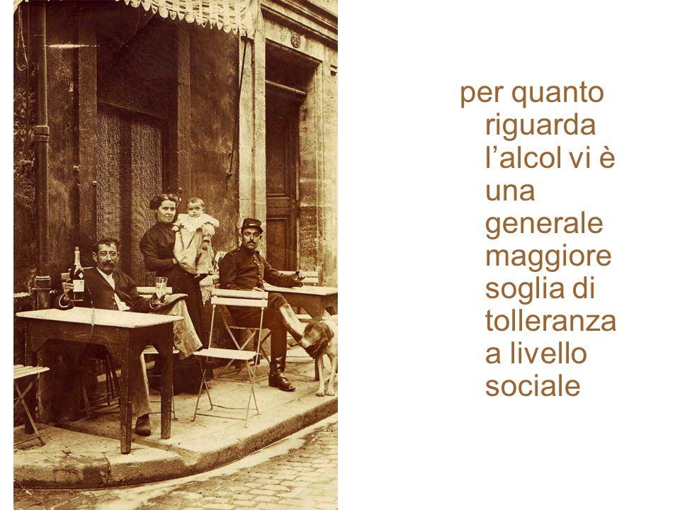 per quanto riguarda l'alcol vi è una generale maggiore soglia di tolleranza a livello sociale