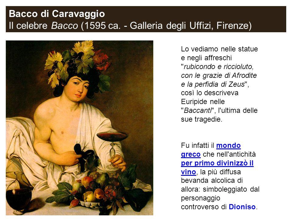 Il celebre Bacco (1595 ca. - Galleria degli Uffizi, Firenze)