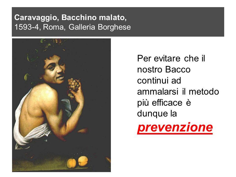 Caravaggio, Bacchino malato, 1593-4, Roma, Galleria Borghese