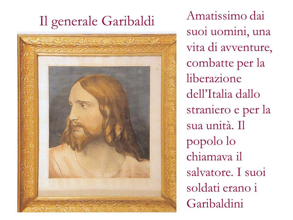Amatissimo dai suoi uomini, una vita di avventure, combatte per la liberazione dell'Italia dallo straniero e per la sua unità. Il popolo lo chiamava il salvatore. I suoi soldati erano i Garibaldini