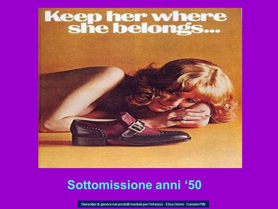 Sottomissione anni '50 Stereotipi di genere nei prodotti mediali per l'infanzia - Elisa Giomi - Daniela Pitti.